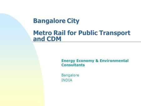 Bangalore City Metro Rail for Public Transport and CDM Energy Economy & Environmental Consultants Bangalore INDIA.