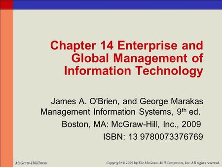 James A. O'Brien, and George Marakas Management Information Systems, 9 th ed. Boston, MA: McGraw-Hill, Inc., 2009 ISBN: 13 9780073376769 Chapter 14 Enterprise.