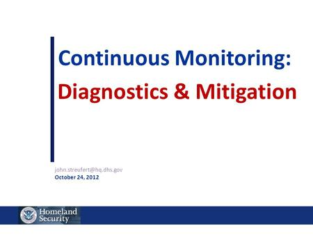 Continuous Monitoring: Diagnostics & Mitigation October 24, 2012.