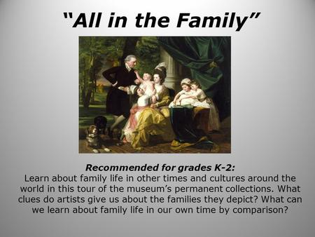 """All in the Family"" Recommended for grades K-2: Learn about family life in other times and cultures around the world in this tour of the museum's permanent."