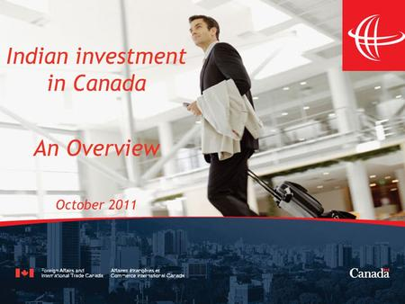 The Canadian Trade Commissioner Service Indian investment in Canada An Overview October 2011.