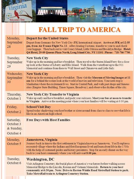 FALL TRIP TO AMERICA Monday, September 28 Depart for the United States Depart from Germany for New York City-JFK International Airport. Arrive at JFK at.