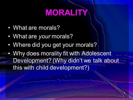 MORALITY What are morals? What are your morals?
