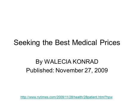 Seeking the Best Medical Prices By WALECIA KONRAD Published: November 27, 2009