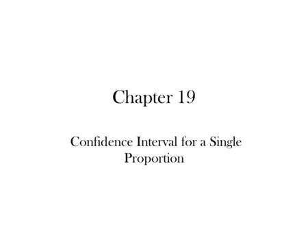 Chapter 19 Confidence Interval for a Single Proportion.
