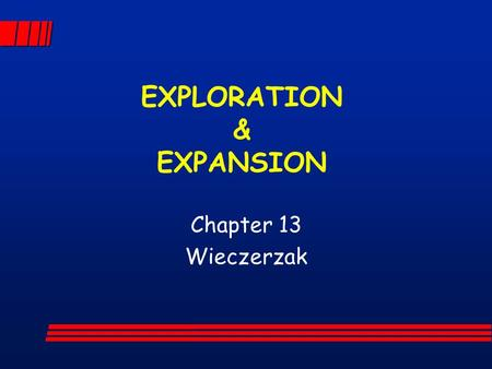 EXPLORATION & EXPANSION Chapter 13 Wieczerzak. What was their motives for exploring? GLORYGOD GOLD.