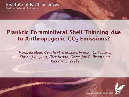 Planktic Foraminiferal Shell Thinning due to Anthropogenic CO 2 Emissions? Hans de Moel, Gerald M. Ganssen, Frank J.C. Peeters, Simon J.A. Jung, Dick Kroon,