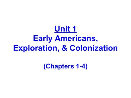 Unit 1 Early Americans, Exploration, & Colonization (Chapters 1-4)