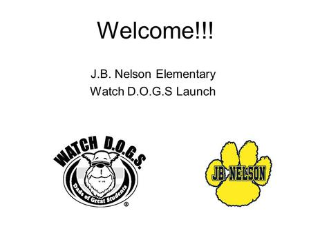 Welcome!!! J.B. Nelson Elementary Watch D.O.G.S Launch.