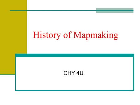 History of Mapmaking CHY 4U. Chinese Compass 220 BCE Susan Silverman, Smith College History of Science: Museum of Ancient Inventions, Compass, 1998