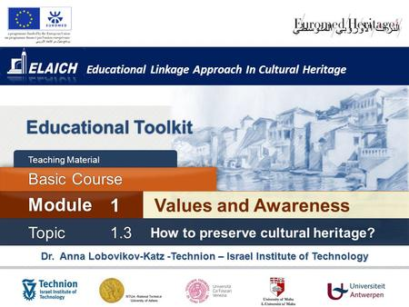 Educational Linkage Approach In Cultural Heritage Dr. Anna Lobovikov-Katz -Technion – Israel Institute of Technology Educational Toolkit Values and Awareness.