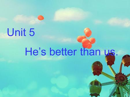 Unit 5 He's better than us..