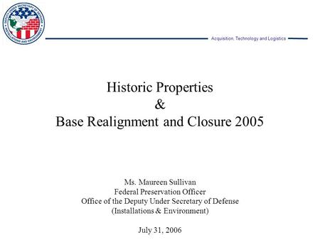 Acquisition, Technology and Logistics Ms. Maureen Sullivan Federal Preservation Officer Office of the Deputy Under Secretary of Defense (Installations.