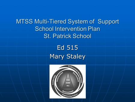 MTSS Multi-Tiered System of Support School Intervention Plan St. Patrick School Ed 515 Mary Staley.