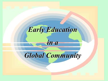 Early Education in a Global Community. Who Are We Talking About?  1.5 Million Children Under Age 6 in NYS  8.1% of Total Population  Fairly Stable.