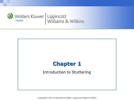 Copyright © 2013 Wolters Kluwer Health | Lippincott Williams & Wilkins Chapter 1 Introduction to Stuttering.