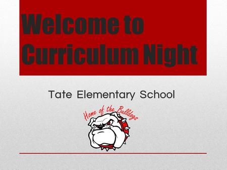 Welcome to Curriculum Night Tate Elementary School.