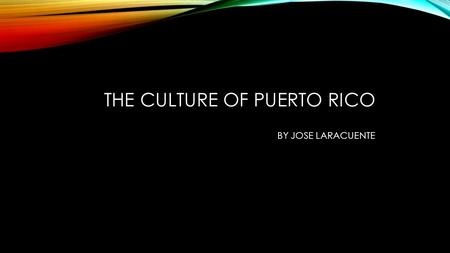THE CULTURE OF PUERTO RICO BY JOSE LARACUENTE. Christopher Columbus landed in Puerto Rico in 1493, during his second voyage, naming it San Juan Bautista.