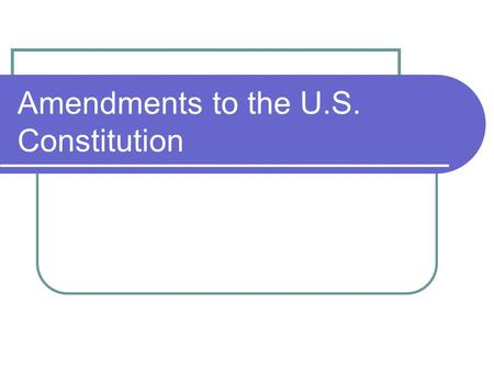 Amendments to the U.S. Constitution. 11 th Amendment - 1795 First amendment created after the original ten (The Bill of Rights) Came after the decision.