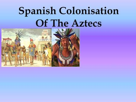 Because they wanted to expand their empire and religion But mostly they wanted GOLD!!!! And the Spanish king wanted their land. And the aztecs gave.
