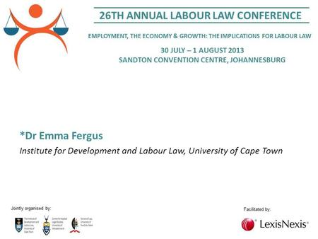 *Dr Emma Fergus Institute for Development and Labour Law, University of Cape Town.