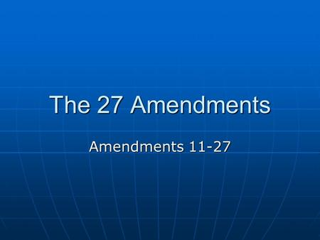 The 27 Amendments Amendments 11-27. 11 th Amendment This amendment provides immunity of states from certain lawsuits. In other words it protects states.