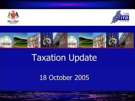 Taxation Update 18 October 2005. Taxation Update Tax strategy Income derived from land & property Corporate income tax Distributable Profits Charge International.