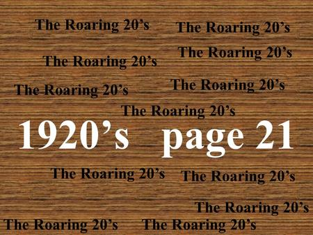"1920's page 21 The Roaring 20's 1920's Called: ""Return to Normalcy"" country returning to normal following World War I."