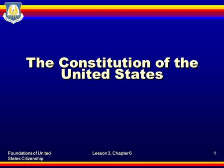 Foundations of United States Citizenship Lesson 3, Chapter 61 The Constitution of the United States.