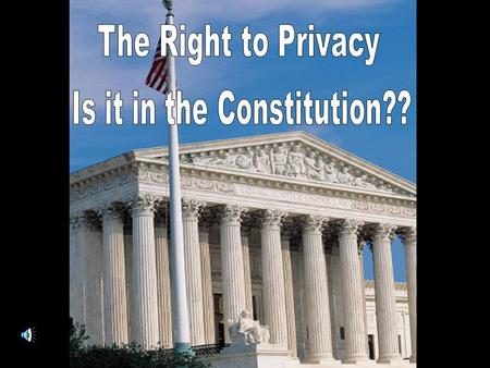 "Sources of Privacy Rights First, right to privacy based on Constitutional Amendments Second, right to privacy falling under ""liberty"" of 14 th Amendment."