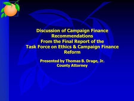 Discussion of Campaign Finance Recommendations From the Final Report of the Task Force on Ethics & Campaign Finance Reform Presented by Thomas B. Drage,