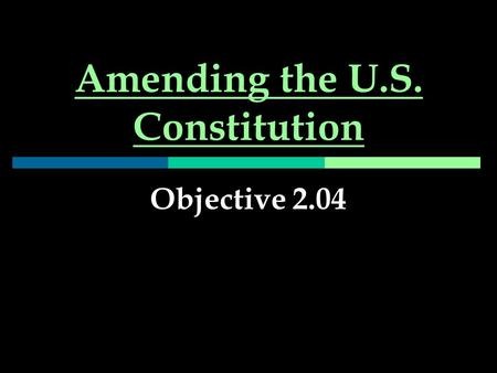 Amending the U.S. Constitution Objective 2.04. Proposal  Vote of 2/3 of members of both houses Or  By national convention called at the request of 2/3.