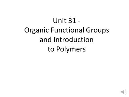 Unit 31 - Organic Functional Groups and Introduction to Polymers.