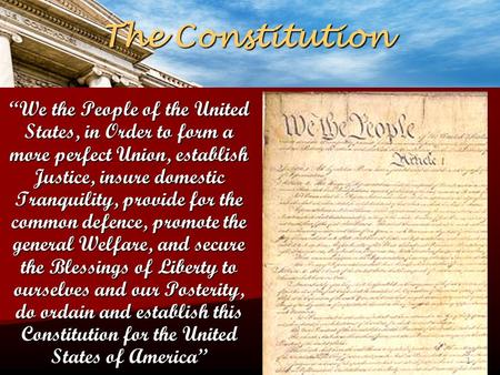 "The Constitution ""We the People of the United States, in Order to form a more perfect Union, establish Justice, insure domestic Tranquility, provide for."