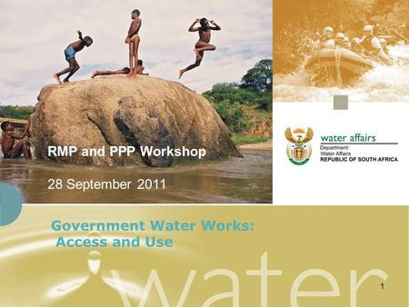 1 Government Water Works: Access and Use RMP and PPP Workshop 28 September 2011.