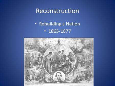 Reconstruction Rebuilding a Nation 1865-1877.