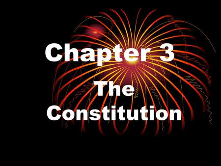 Chapter 3 The Constitution. An Outline Endured for 200 years because it deals with basic principles – not details and it has built-in provisions for accommodating.
