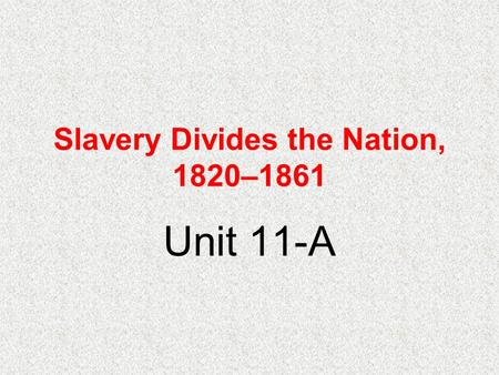 Slavery Divides the Nation, 1820–1861 Unit 11-A. Events Leading to the U.S. Civil War Kentucky andNorthwest OrdinanceKentucky andNorthwest Ordinance Virginia.