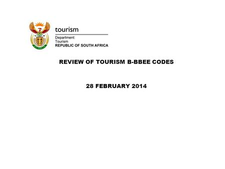 REVIEW OF TOURISM B-BBEE CODES 28 FEBRUARY 2014. BACKGROUND  The DTI Minister issued the Amended Generic Codes of Good Practice on the 11 th October.