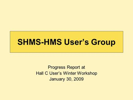 SHMS-HMS User's Group Progress Report at Hall C User's Winter Workshop January 30, 2009.