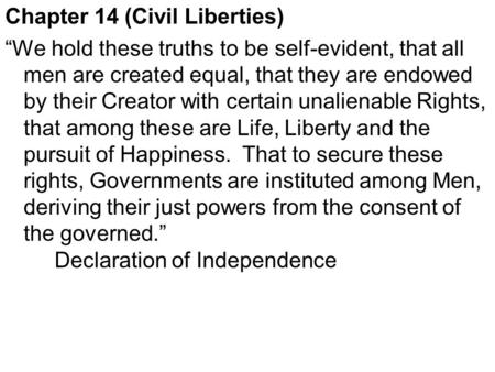 "Chapter 14 (Civil Liberties) ""We hold these truths to be self-evident, that all men are created equal, that they are endowed by their Creator with certain."