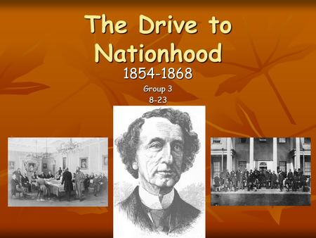 The Drive to Nationhood 1854-1868 Group 3 8-23. Rep by Pop Definition: the number of elected members of legislated assembly (LA) based on the number of.