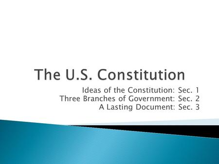 Ideas of the Constitution: Sec. 1 Three Branches of Government: Sec. 2 A Lasting Document: Sec. 3.