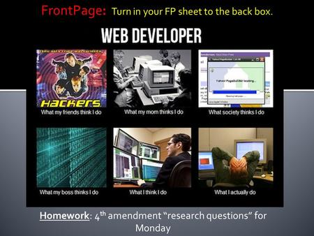 "Homework: 4 th amendment ""research questions"" for Monday FrontPage: Turn in your FP sheet to the back box."