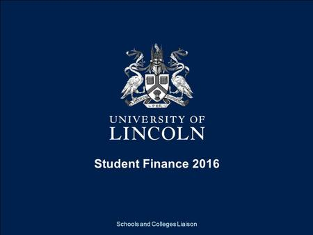 What does Lincoln have to offer you? Schools and Colleges Liaison Student Finance 2016.