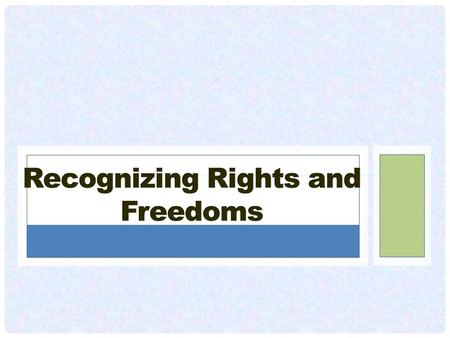 Outline: What are rights and freedoms History of Rights and Freedoms