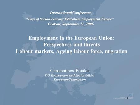 "1 Employment in the European Union: Perspectives and threats Labour markets, Ageing labour force, migration International Conference ""Days of Socio-Economy:"