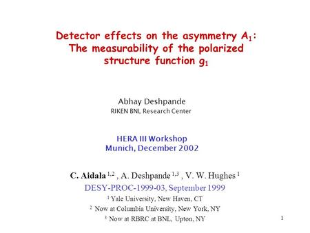 1 Detector effects on the asymmetry A 1 : The measurability of the polarized structure function g 1 C. Aidala 1,2, A. Deshpande 1,3, V. W. Hughes 1 DESY-PROC-1999-03,
