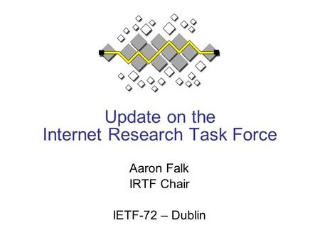 Update on the Internet Research Task Force Aaron Falk IRTF Chair IETF-72 – Dublin.