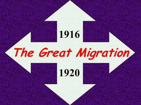 The Great Migration 1916 1920. 1/2 million blacks left South for new jobs in the North Chicago Philly NY.